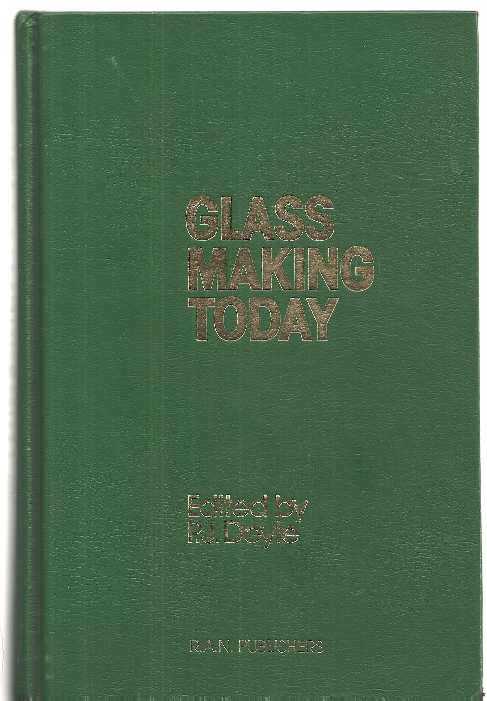 Glass-Making Today, Doyle, Patrick J.